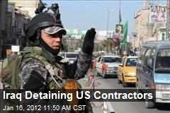 Iraq Detaining US Contractors