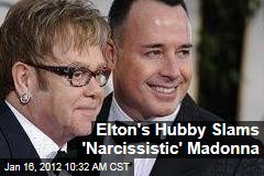 Elton John's Husband David Furnish Bashes 'Narcissistic' Madonna