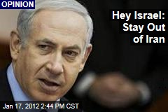 Roger Cohen to Israel: Stay Out of Iran