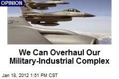 We Can Overhaul Our Military-Industrial Complex