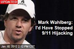 Mark Wahlberg: I'd Have Stopped 9/11 Hijacking