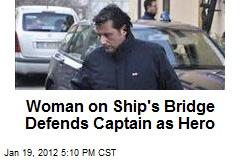 Woman on Ship's Bridge Defends Captain as Hero