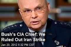 Bush's CIA Chief: We Ruled Out Iran Strike