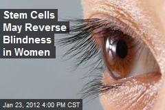 Stem Cells Reverse Blindness in Women