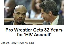 Pro Wrestler Gets 32 Years for 'HIV Assault'