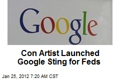Con Artist Launched Google Sting for Feds