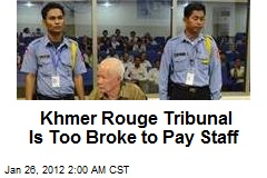 Khmer Rouge Is Too Broke to Pay Tribunal