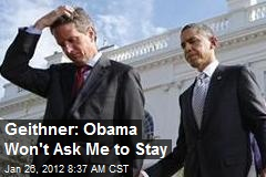 Geithner: Obama Won't Ask Me to Stay