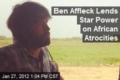 Ben Affleck Lends Star Power on African Atrocities
