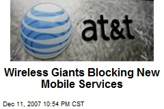 Wireless Giants Blocking New Mobile Services