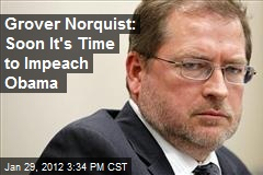 Grover Norquist: It's Soon Time to Impeach Obama