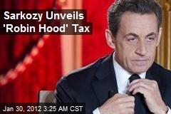 Sarkozy Unveils 'Robin Hood' Tax