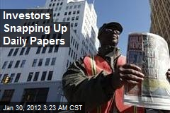 Investors Snapping Up Daily Papers