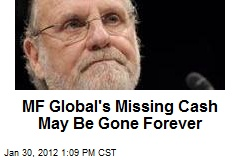 MF Global's Missing Cash May Be Gone Forever