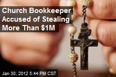 Church Bookkeeper Accused of Stealing More Than $1M