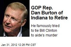 GOP Rep. Dan Burton of Indiana to Retire