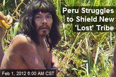 Peru Struggles to Shield New 'Lost' Tribe