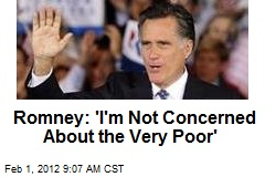 Romney: 'I'm Not Concerned About the Very Poor'