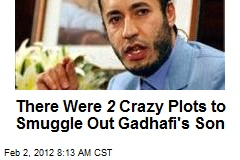 There Were 2 Crazy Plots to Smuggle Out Gadhafi's Son