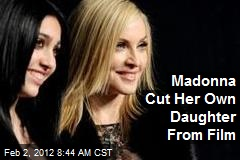 Madonna Cut Her Own Daughter From Film