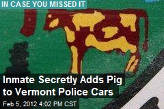Inmate Secretly Adds Pigs to Vermont Police Cars