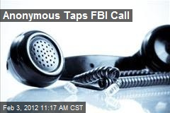 Anonymous Taps FBI Call