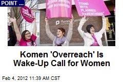 Komen 'Overreach' Is Wake-Up Call for Women