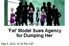 'Fat' Model Sues Agency for Dumping Her