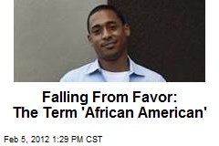 Falling From Favor: The Term 'African American'