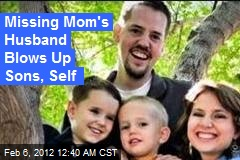 Missing Mom's Husband Blows Up Sons, Self