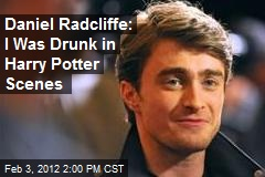 Daniel Radcliffe: I Was Drunk in Harry Potter Scenes