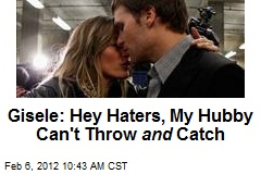 Gisele: Hey Haters, My Hubby Can't Throw and Catch