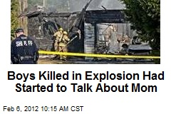 Boys Killed in Explosion Had Started to Talk About Mom
