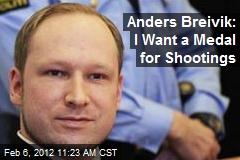 Anders Breivik: I Want a Medal for Shootings