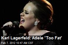 Karl Lagerfeld: Adele 'Too Fat'