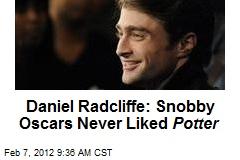 Daniel Radcliffe: Snobby Oscars Never Liked Potter