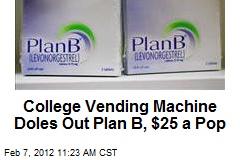 College Vending Machine Doles Out Plan B, $25 a Pop