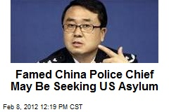 Famed China Police Chief May Be Seeking US Asylum