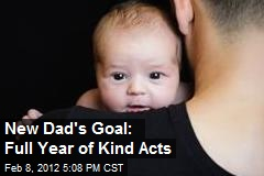 New Dad's Goal: Full Year of Kind Acts