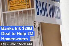 Banks Near $25B Mortgage Abuse Settlement