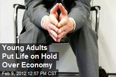 Young Adults Put Life on Hold Over Economy
