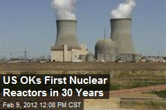 US OKs First Nuclear Reactors in 30 Years