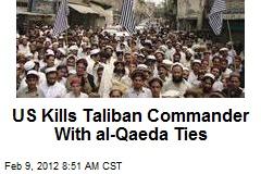 US Kills Taliban Commander With al-Qaeda Ties