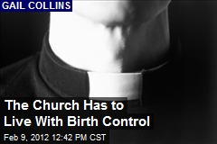 The Church Has to Live With Birth Control