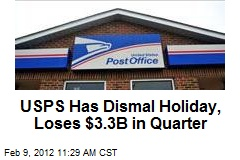 USPS Has Dismal Holiday, Loses $3.3B in Quarter