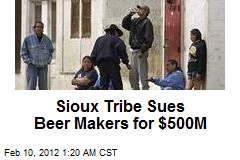 Sioux Tribe Sues Beer Makers for $500M