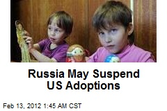 Russia May Suspend US Adoptions