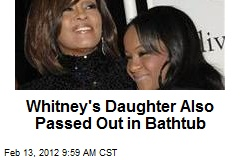 Whitney's Daughter Also Passed Out in Bathtub