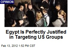 Egypt Is Perfectly Justified in Targeting US Groups