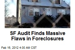 SF Audit Finds Massive Flaws in Foreclosures